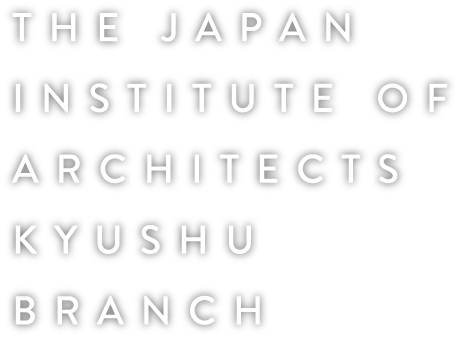 THE INSTITUTE OF ARCHITECTS KYUSHU